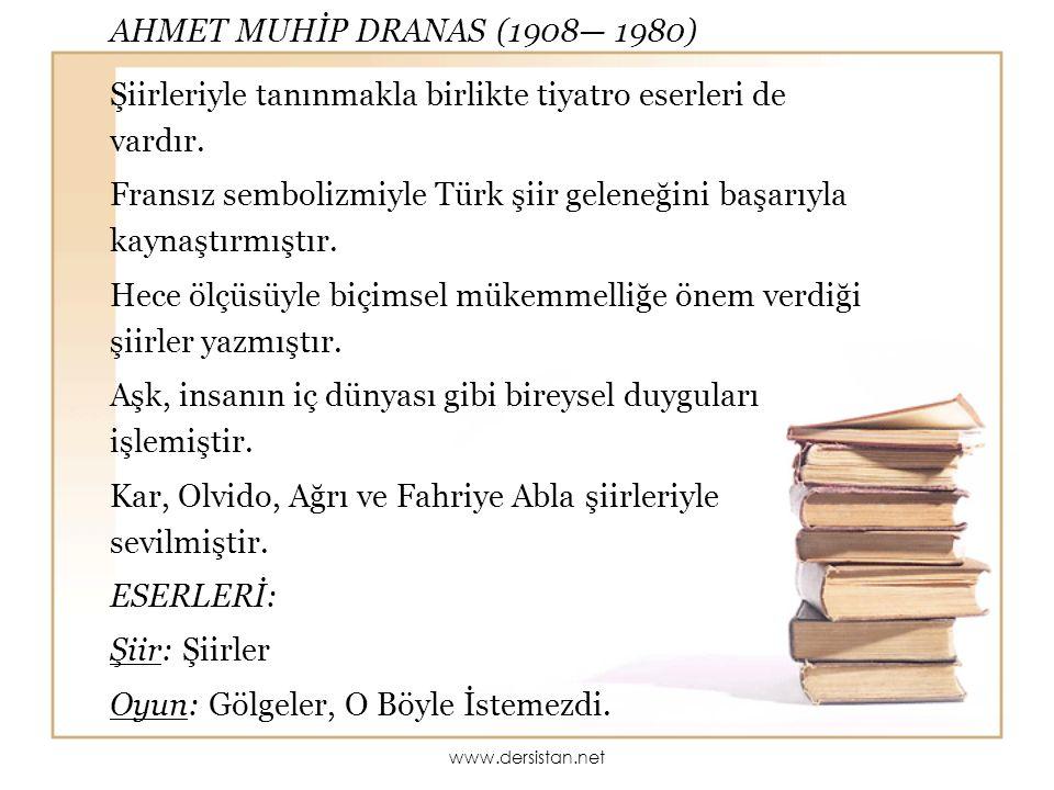 AHMET MUHİP DRANAS (1908— 1980) Şiirleriyle tanınmakla birlikte tiyatro eserleri de vardır. Fransız sembolizmiyle Türk şiir geleneğini başarıyla kayna