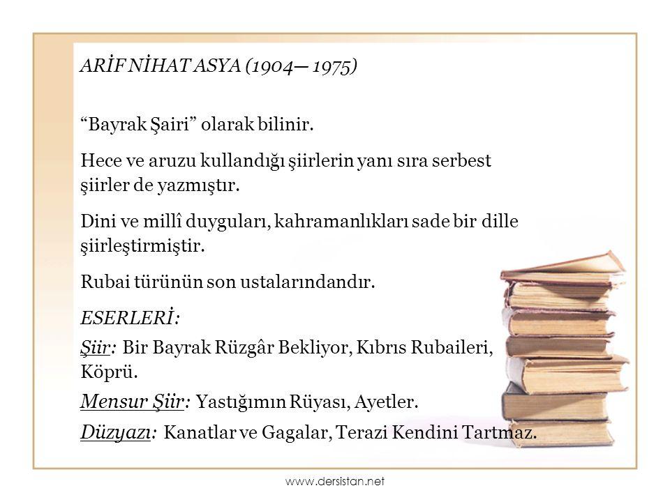 """ARİF NİHAT ASYA (1904— 1975) """"Bayrak Şairi"""" olarak bilinir. Hece ve aruzu kullandığı şiirlerin yanı sıra serbest şiirler de yazmıştır. Dini ve millî d"""
