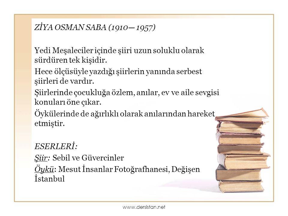 ZİYA OSMAN SABA (1910— 1957) Yedi Meşaleciler içinde şiiri uzun soluklu olarak sürdüren tek kişidir. Hece ölçüsüyle yazdığı şiirlerin yanında serbest