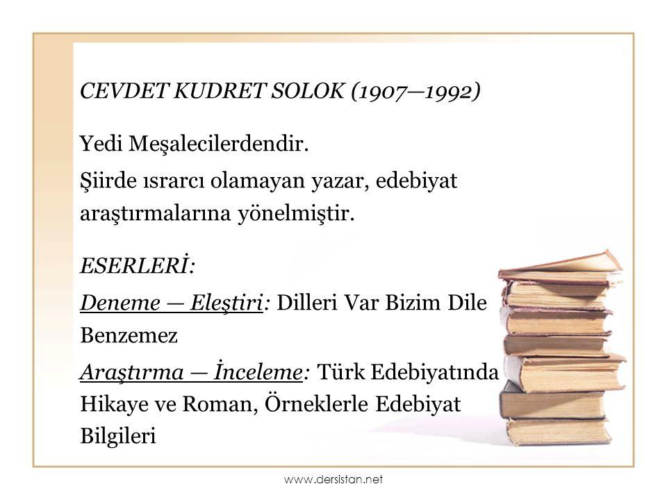 CEVDET KUDRET SOLOK (1907—1992) Yedi Meşalecilerdendir. Şiirde ısrarcı olamayan yazar, edebiyat araştırmalarına yönelmiştir. ESERLERİ: Deneme — Eleşti