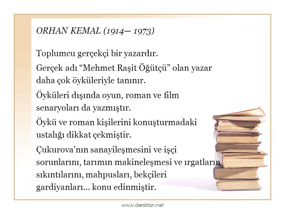 """ORHAN KEMAL (1914— 1973) Toplumcu gerçekçi bir yazardır. Gerçek adı """"Mehmet Raşit Öğütçü"""" olan yazar daha çok öyküleriyle tanınır. Öyküleri dışında oy"""