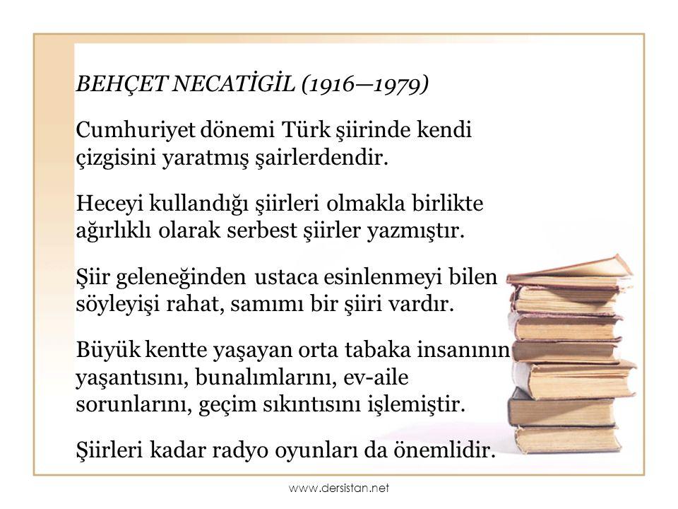 BEHÇET NECATİGİL (1916—1979) Cumhuriyet dönemi Türk şiirinde kendi çizgisini yaratmış şairlerdendir. Heceyi kullandığı şiirleri olmakla birlikte ağırl