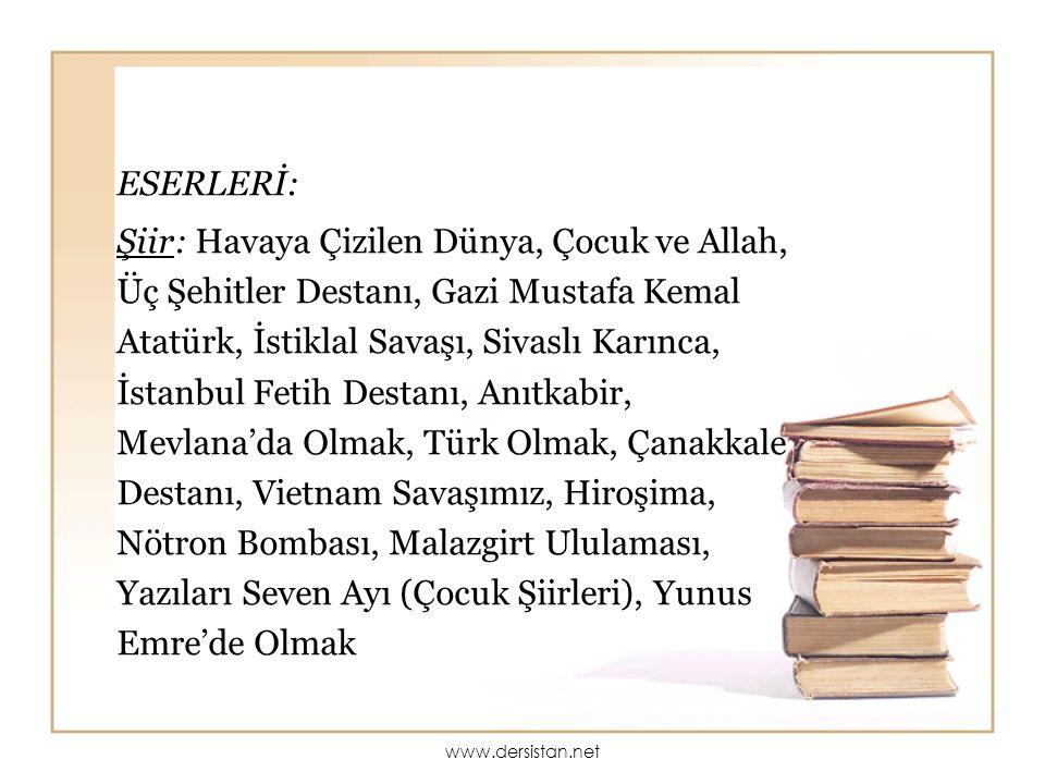 ESERLERİ: Şiir: Havaya Çizilen Dünya, Çocuk ve Allah, Üç Şehitler Destanı, Gazi Mustafa Kemal Atatürk, İstiklal Savaşı, Sivaslı Karınca, İstanbul Feti
