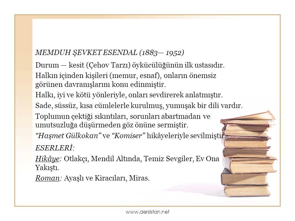 MEMDUH ŞEVKET ESENDAL (1883— 1952) Durum — kesit (Çehov Tarzı) öykücülüğünün ilk ustasıdır. Halkın içinden kişileri (memur, esnaf), onların önemsiz gö