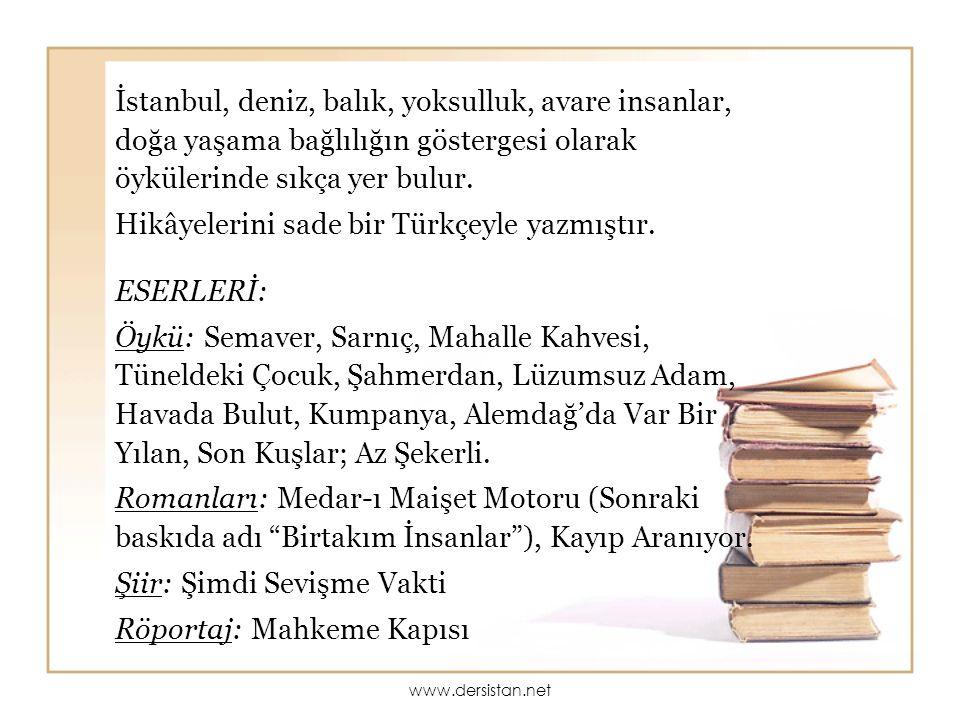 İstanbul, deniz, balık, yoksulluk, avare insanlar, doğa yaşama bağlılığın göstergesi olarak öykülerinde sıkça yer bulur. Hikâyelerini sade bir Türkçey