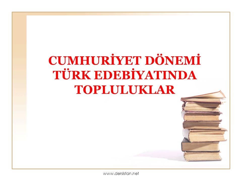 CUMHURİYET DÖNEMİ TÜRK EDEBİYATINDA TOPLULUKLAR www.dersistan.net