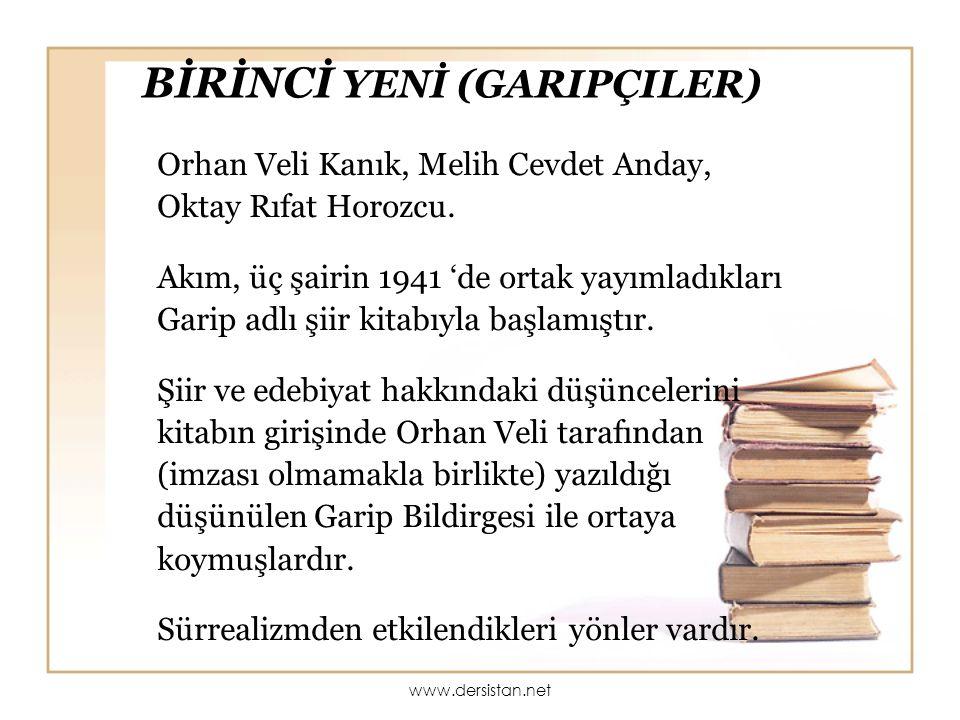 BİRİNCİ YENİ (GARIPÇILER) Orhan Veli Kanık, Melih Cevdet Anday, Oktay Rıfat Horozcu. Akım, üç şairin 1941 'de ortak yayımladıkları Garip adlı şiir kit