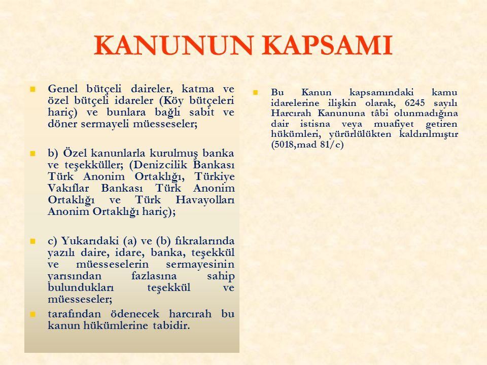 KANUNUN KAPSAMI Genel bütçeli daireler, katma ve özel bütçeli idareler (Köy bütçeleri hariç) ve bunlara bağlı sabit ve döner sermayeli müesseseler; b) Özel kanunlarla kurulmuş banka ve teşekküller; (Denizcilik Bankası Türk Anonim Ortaklığı, Türkiye Vakıflar Bankası Türk Anonim Ortaklığı ve Türk Havayolları Anonim Ortaklığı hariç); c) Yukarıdaki (a) ve (b) fıkralarında yazılı daire, idare, banka, teşekkül ve müesseselerin sermayesinin yarısından fazlasına sahip bulundukları teşekkül ve müesseseler; tarafından ödenecek harcırah bu kanun hükümlerine tabidir.