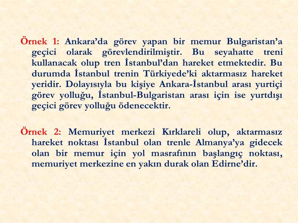 Örnek 1: Ankara'da görev yapan bir memur Bulgaristan'a geçici olarak görevlendirilmiştir.