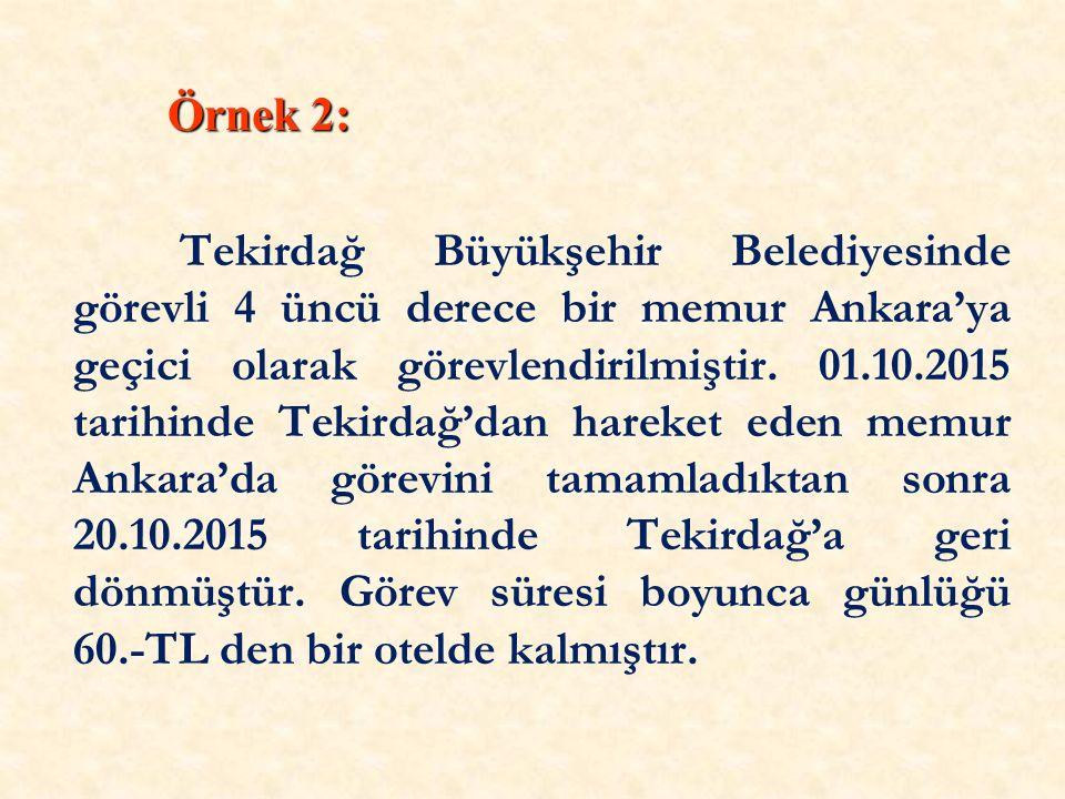 Örnek 2: Örnek 2: Tekirdağ Büyükşehir Belediyesinde görevli 4 üncü derece bir memur Ankara'ya geçici olarak görevlendirilmiştir.