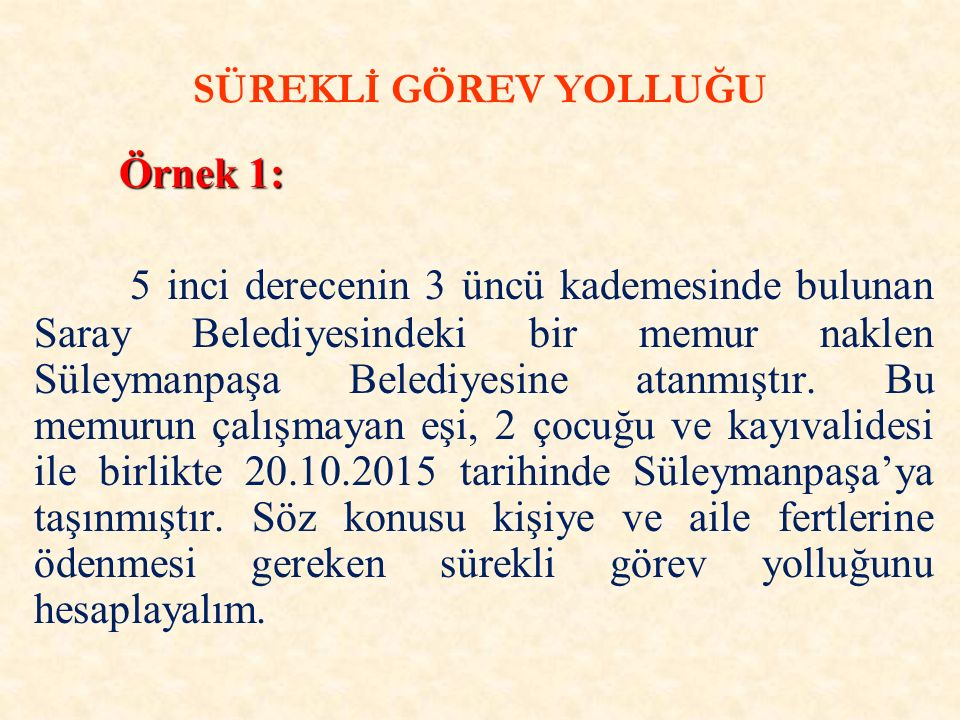 SÜREKLİ GÖREV YOLLUĞU Örnek 1: Örnek 1: 5 inci derecenin 3 üncü kademesinde bulunan Saray Belediyesindeki bir memur naklen Süleymanpaşa Belediyesine atanmıştır.