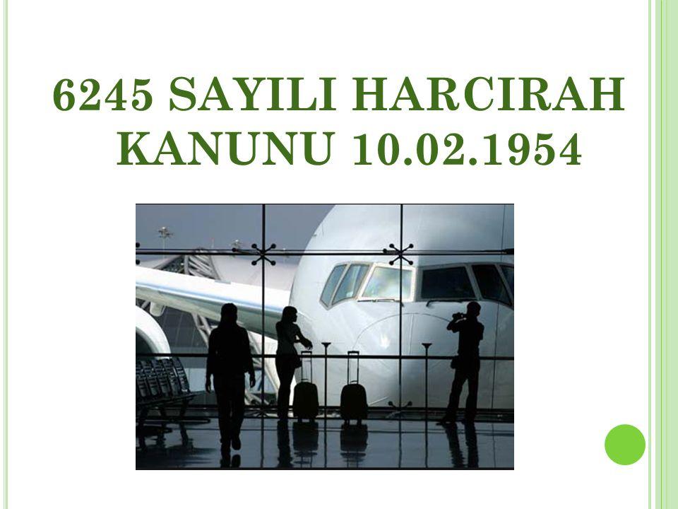 6245 SAYILI HARCIRAH KANUNU 10.02.1954