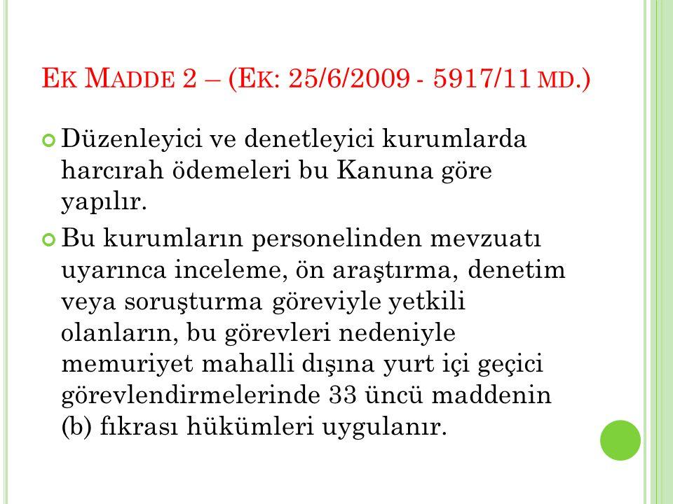 E K M ADDE 2 – (E K : 25/6/2009 - 5917/11 MD.) Düzenleyici ve denetleyici kurumlarda harcırah ödemeleri bu Kanuna göre yapılır. Bu kurumların personel