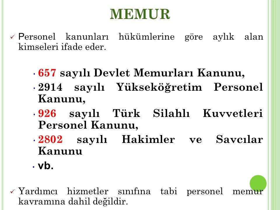 MEMUR P ersonel kanunları hükümlerine göre aylık alan kimseleri ifade eder. 657 sayılı Devlet Memurları Kanunu, 2914 sayılı Yükseköğretim Personel Kan
