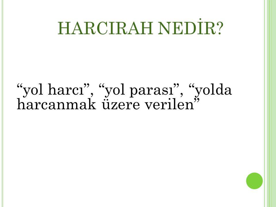 HARCIRAH NEDİR.6245/3.Md.