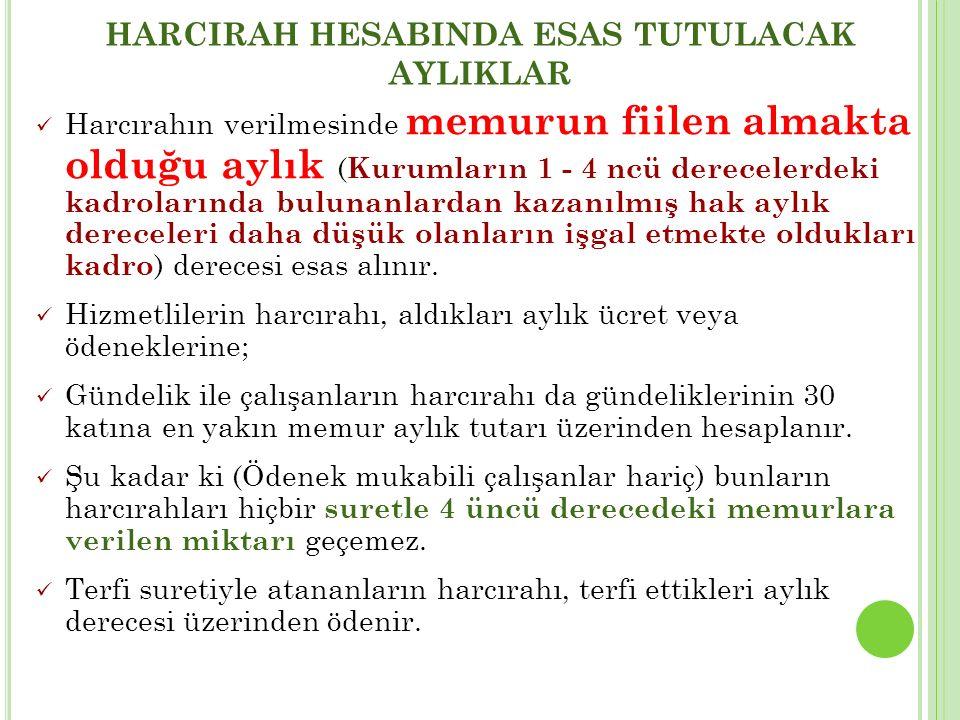 HARCIRAH HESABINDA ESAS TUTULACAK AYLIKLAR Harcırahın verilmesinde memurun fiilen almakta olduğu aylık ( Kurumların 1 - 4 ncü derecelerdeki kadroların
