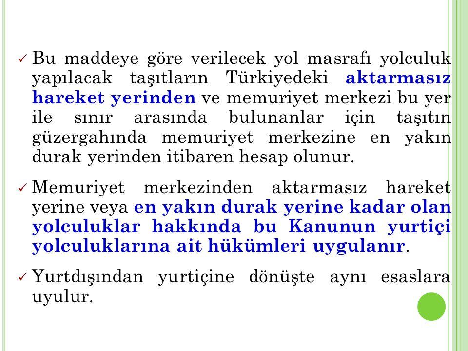 YURTDIŞINDA YOL MASRAFI (29) Bu maddeye göre verilecek yol masrafı yolculuk yapılacak taşıtların Türkiyedeki aktarmasız hareket yerinden ve memuriyet