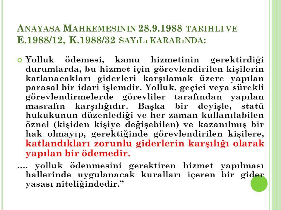 A NAYASA M AHKEMESININ 28.9.1988 TARIHLI VE E.1988/12, K.1988/32 SAYıLı KARARıNDA : Yolluk ödemesi, kamu hizmetinin gerektirdiği durumlarda, bu hizmet