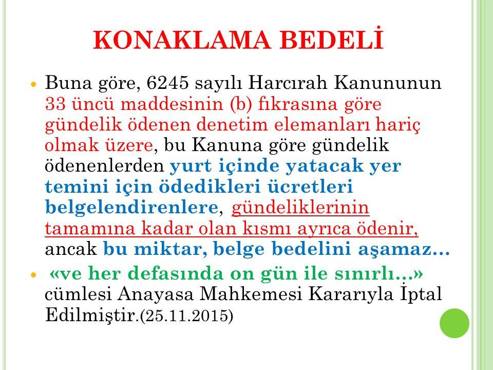 KONAKLAMA BEDELİ Buna göre, 6245 sayılı Harcırah Kanununun 33 üncü maddesinin (b) fıkrasına göre gündelik ödenen denetim elemanları hariç olmak üzere,
