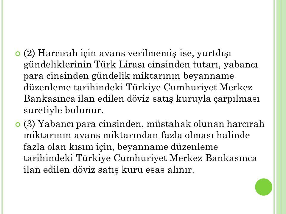 (2) Harcırah için avans verilmemiş ise, yurtdışı gündeliklerinin Türk Lirası cinsinden tutarı, yabancı para cinsinden gündelik miktarının beyanname dü