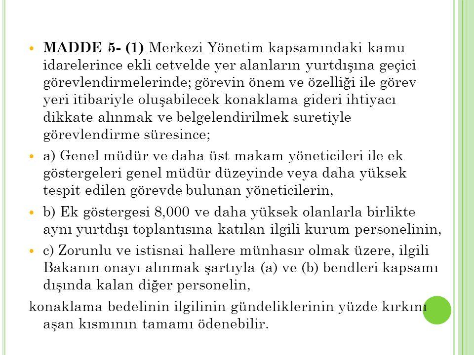 MADDE 5- (1) Merkezi Yönetim kapsamındaki kamu idarelerince ekli cetvelde yer alanların yurtdışına geçici görevlendirmelerinde; görevin önem ve özelli
