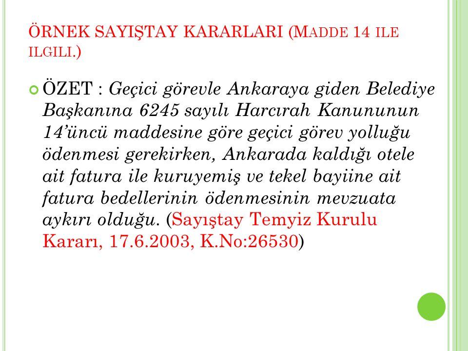 ÖRNEK SAYIŞTAY KARARLARI (M ADDE 14 ILE ILGILI.) ÖZET : Geçici görevle Ankaraya giden Belediye Başkanına 6245 sayılı Harcırah Kanununun 14'üncü maddes