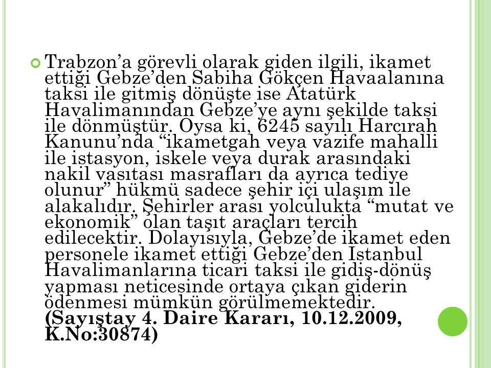 Trabzon'a görevli olarak giden ilgili, ikamet ettiği Gebze'den Sabiha Gökçen Havaalanına taksi ile gitmiş dönüşte ise Atatürk Havalimanından Gebze'ye