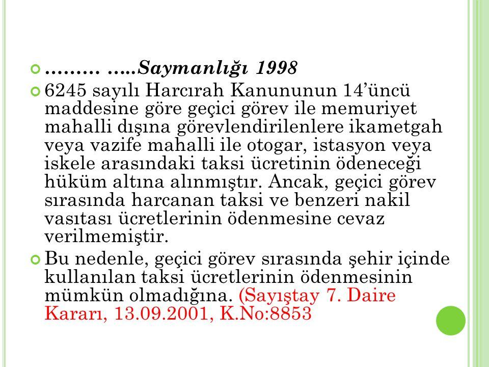 ……… …..Saymanlığı 1998 6245 sayılı Harcırah Kanununun 14'üncü maddesine göre geçici görev ile memuriyet mahalli dışına görevlendirilenlere ikametgah v