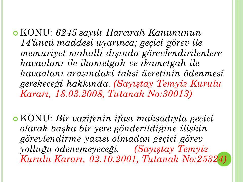 KONU: 6245 sayılı Harcırah Kanununun 14'üncü maddesi uyarınca; geçici görev ile memuriyet mahalli dışında görevlendirilenlere havaalanı ile ikametgah