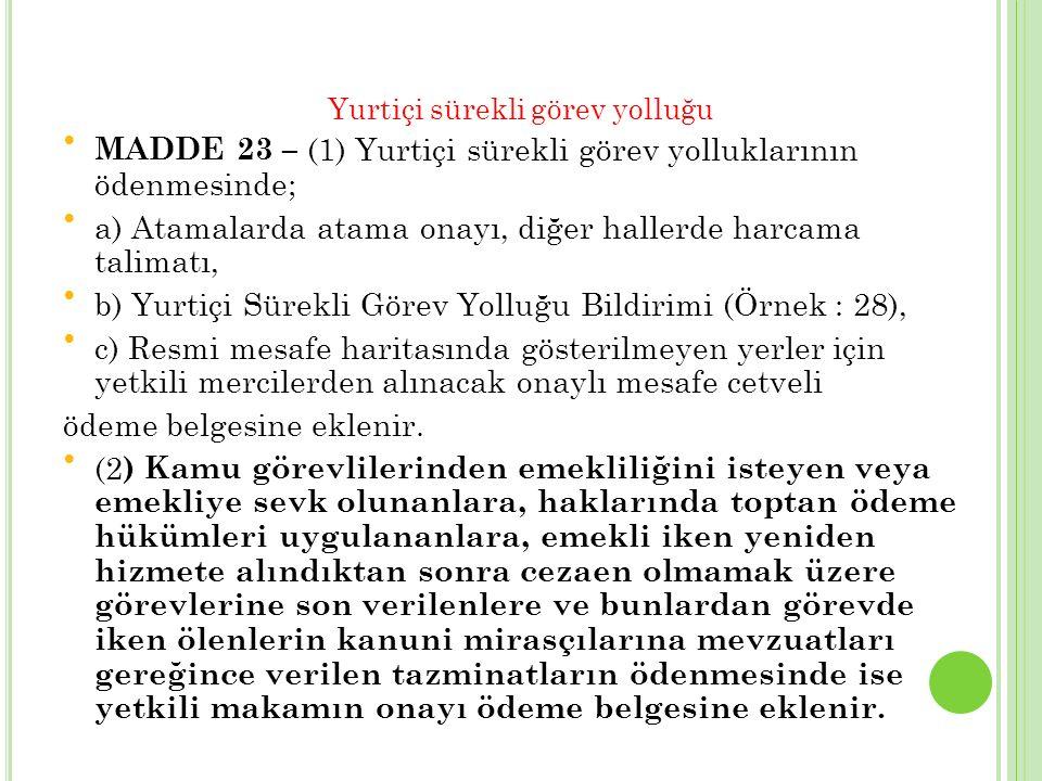 Yurtiçi sürekli görev yolluğu MADDE 23 – (1) Yurtiçi sürekli görev yolluklarının ödenmesinde; a) Atamalarda atama onayı, diğer hallerde harcama talima