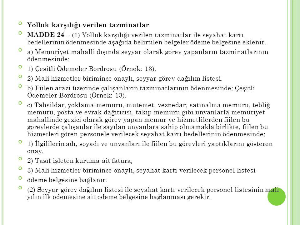 Yolluk karşılığı verilen tazminatlar MADDE 24 – (1) Yolluk karşılığı verilen tazminatlar ile seyahat kartı bedellerinin ödenmesinde aşağıda belirtilen