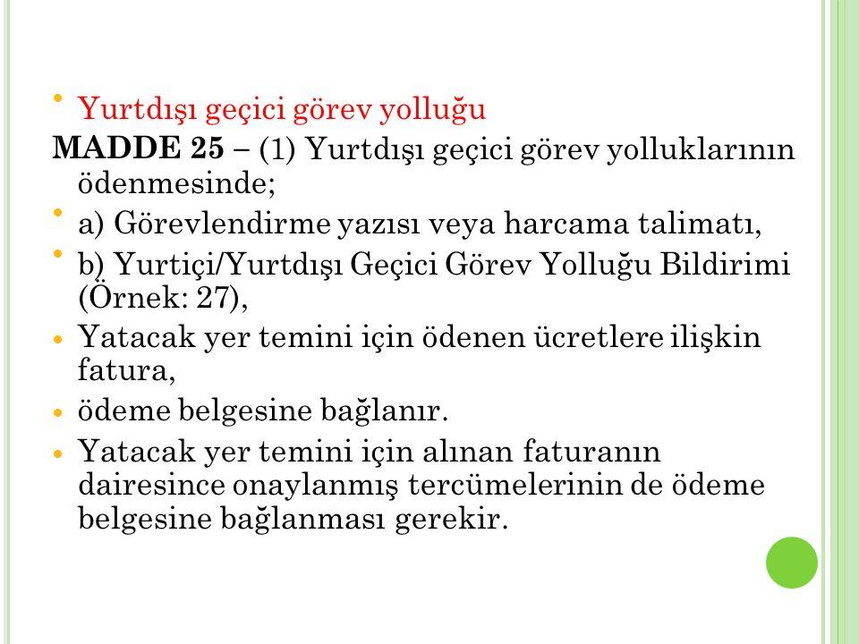 Yurtdışı geçici görev yolluğu MADDE 25 – (1) Yurtdışı geçici görev yolluklarının ödenmesinde; a) Görevlendirme yazısı veya harcama talimatı, b) Yurtiç
