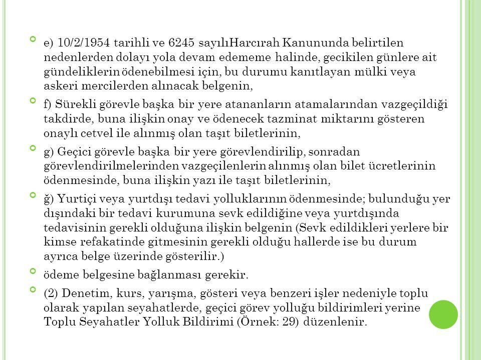 e) 10/2/1954 tarihli ve 6245 sayılıHarcırah Kanununda belirtilen nedenlerden dolayı yola devam edememe halinde, gecikilen günlere ait gündeliklerin öd