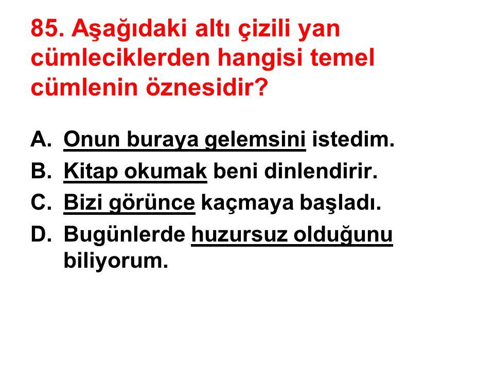 """84. """"İstanbul'u dinliyorum gözlerim kapalı."""" dizesinin nitelikleri aşağıdakilerin hangisinde doğru olarak verilmiştir? A.Olumlu-devrik-basit-fiil cüml"""