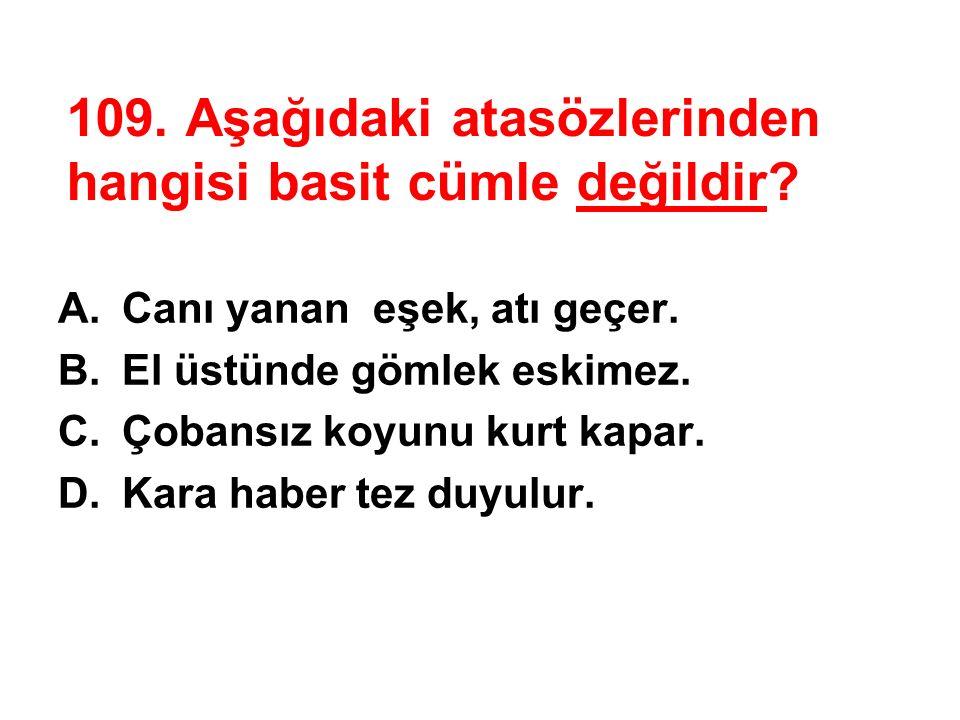 108.Aşağıdakilerin hangisi soru cümlesidir.