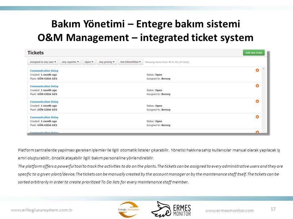 Bakım Yönetimi – Entegre bakım sistemi O&M Management – integrated ticket system Platform santrallerde yapılması gereken işlemler ile ilgili otomatik listeler çıkarabilir.