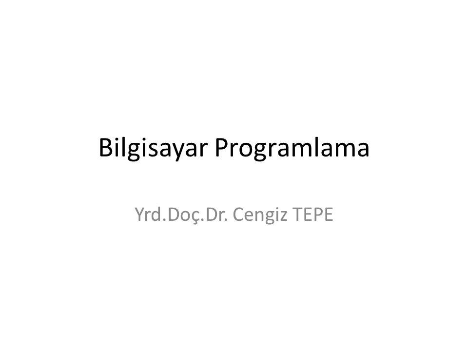 Bilgisayar Programlama Yrd.Doç.Dr. Cengiz TEPE