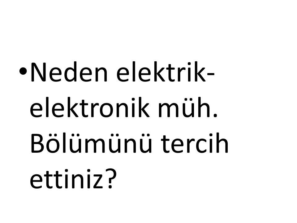 Neden elektrik- elektronik müh. Bölümünü tercih ettiniz?