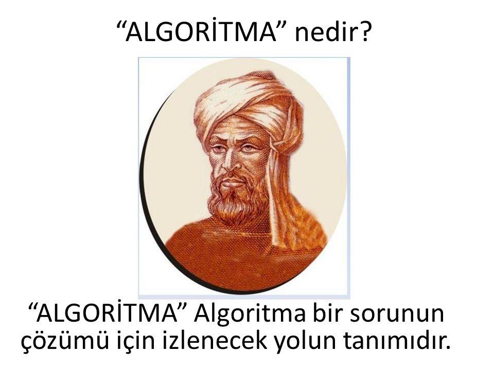 ALGORİTMA nedir? ALGORİTMA Algoritma bir sorunun çözümü için izlenecek yolun tanımıdır.