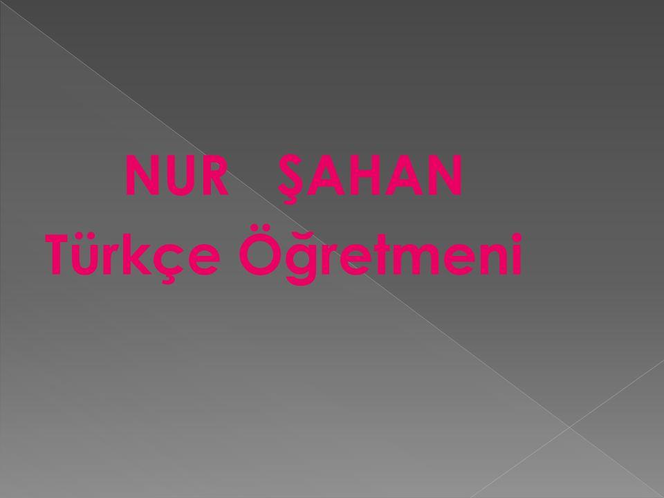 NUR ŞAHAN Türkçe Öğretmeni