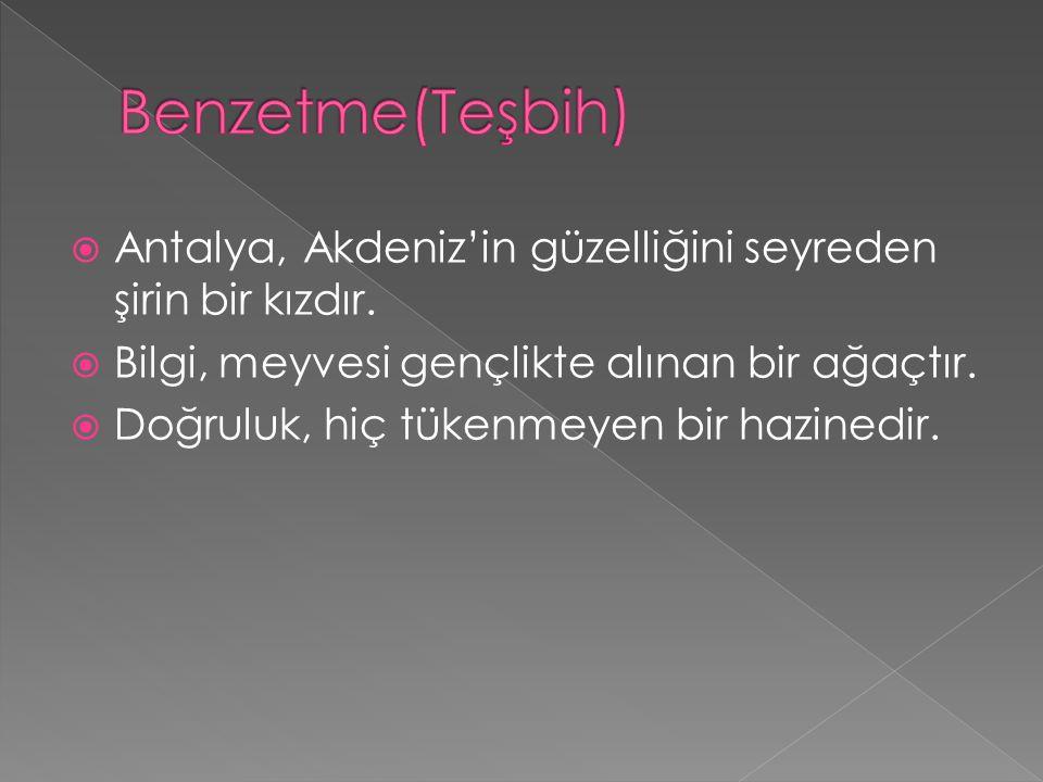  Antalya, Akdeniz'in güzelliğini seyreden şirin bir kızdır.  Bilgi, meyvesi gençlikte alınan bir ağaçtır.  Doğruluk, hiç tükenmeyen bir hazinedir.
