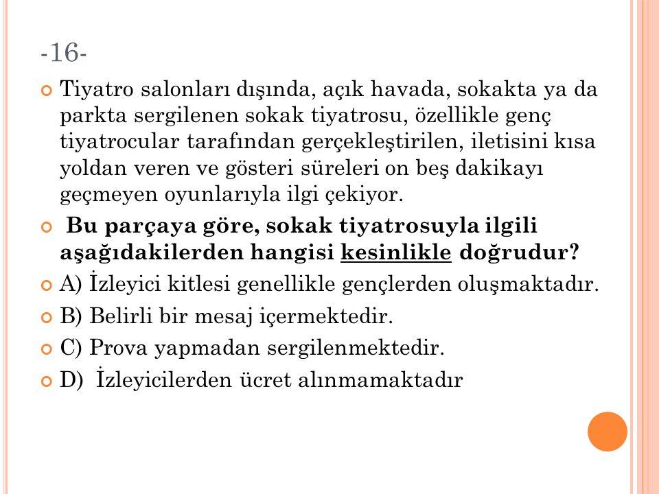 -15- (I)Zeynep,köyün en hamarat kızıydı.(II)Herkes onu takdirle izlerdi.(III)Tarlada erkekler kadar çok çalışır, eve geldiğinde de dinlenmezdi.(IV)Tüm yorgunluğuna rağmen, ev işlerini de diğer kadınlar kadar çabuk yapardı.