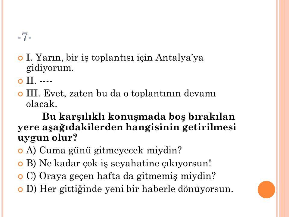 -7- I.Yarın, bir iş toplantısı için Antalya'ya gidiyorum.