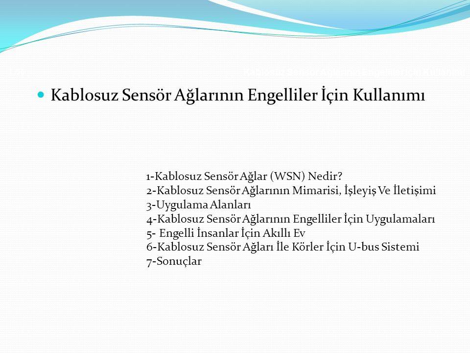 Kablosuz Sensör Ağlarının Engelliler İçin Kullanımı 1 /56 Kablosuz Sensör Ağlarının Engelliler İçin Kullanımı 1-Kablosuz Sensör Ağlar (WSN) Nedir? 2-K