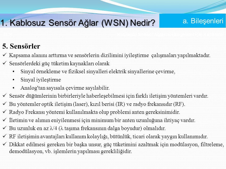 Kablosuz Sensör Ağlarının Engelliler İçin Kullanımı 15 /56 5. Sensörler Kapsama alanını arttırma ve sensörlerin dizilimini iyileştirme çalışmaları yap