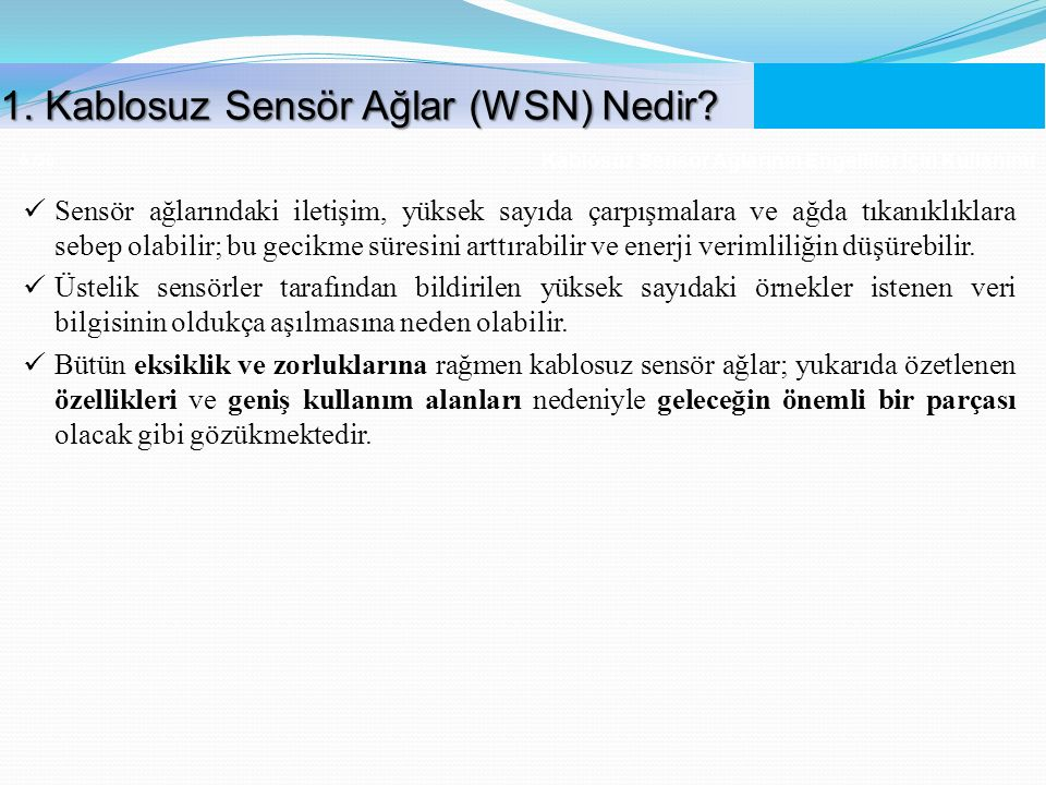 Kablosuz Sensör Ağlarının Engelliler İçin Kullanımı 6 /56 Sensör ağlarındaki iletişim, yüksek sayıda çarpışmalara ve ağda tıkanıklıklara sebep olabili