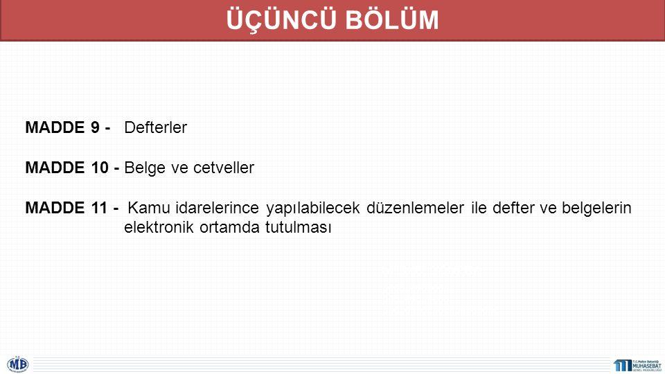 ÜÇÜNCÜ BÖLÜM MERKEZİ YÖNETM - Genel Bütçeli İdareler - Özel Bütçeli İdareler - Düzenleyici ve Denetleyici Kurumlar MADDE 9 - Defterler MADDE 10 - Belg