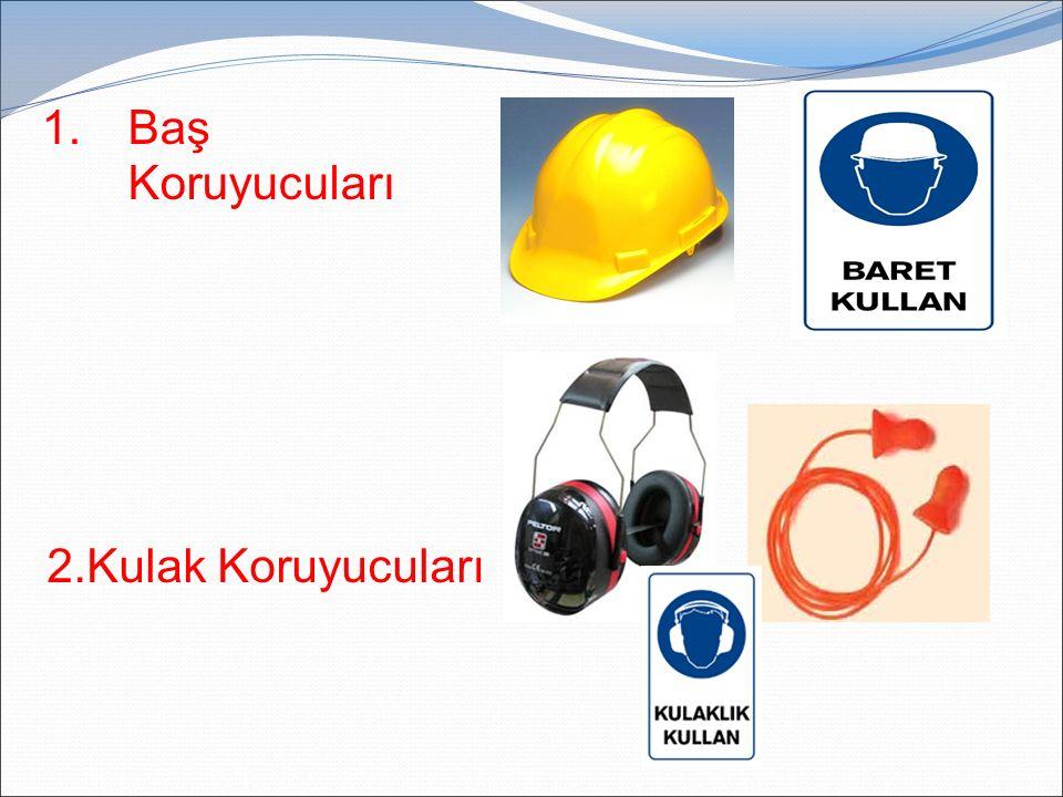 1.Baş Koruyucuları 2.Kulak Koruyucuları