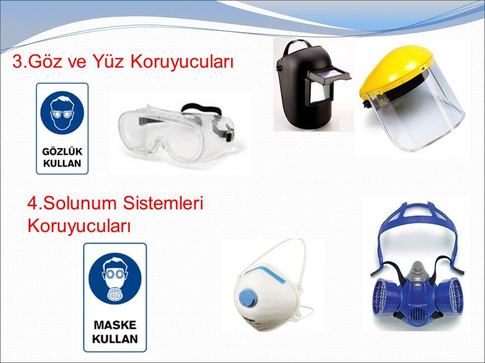 3.Göz ve Yüz Koruyucuları 4.Solunum Sistemleri Koruyucuları