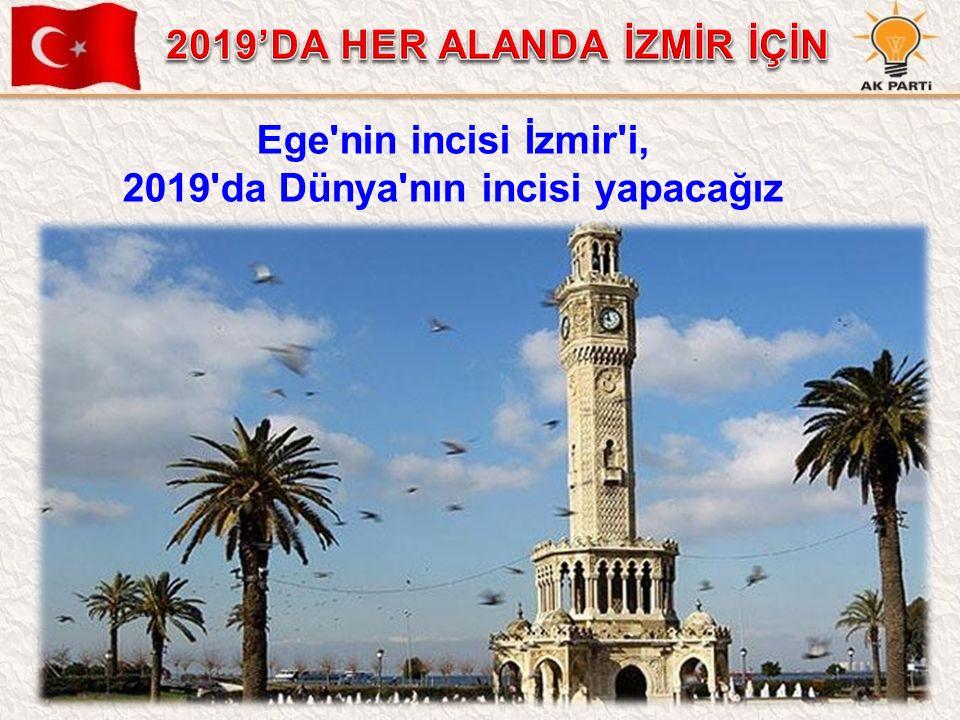 85 Ege'nin incisi İzmir'i, 2019'da Dünya'nın incisi yapacağız